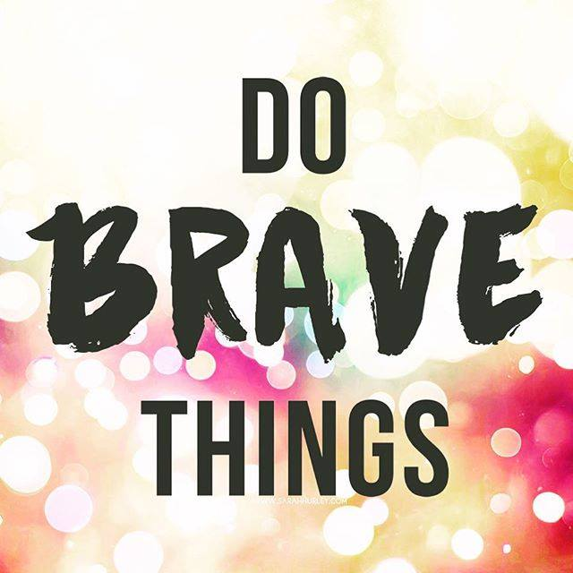 Do Brave Things Inspirational Quote Sarah Hurley