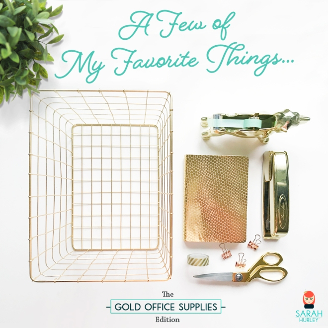 Sarah Hurley Blog Gold Office Supplies Favorite Things Stationery